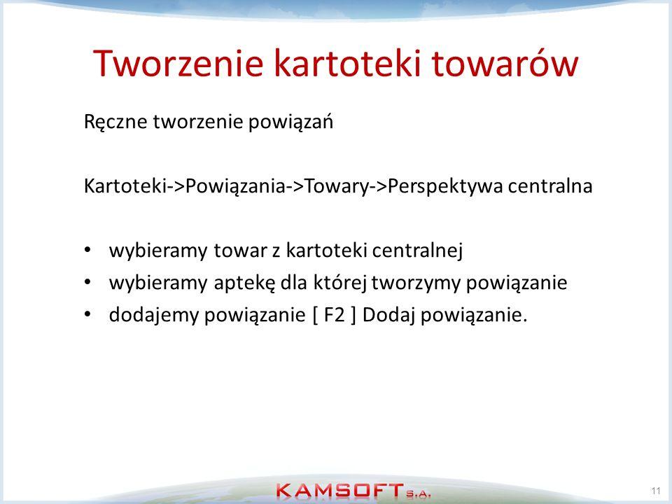 Tworzenie kartoteki towarów 11 Ręczne tworzenie powiązań Kartoteki->Powiązania->Towary->Perspektywa centralna wybieramy towar z kartoteki centralnej w