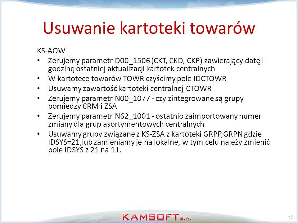 Usuwanie kartoteki towarów 17 KS-AOW Zerujemy parametr D00_1506 (CKT, CKD, CKP) zawierający datę i godzinę ostatniej aktualizacji kartotek centralnych