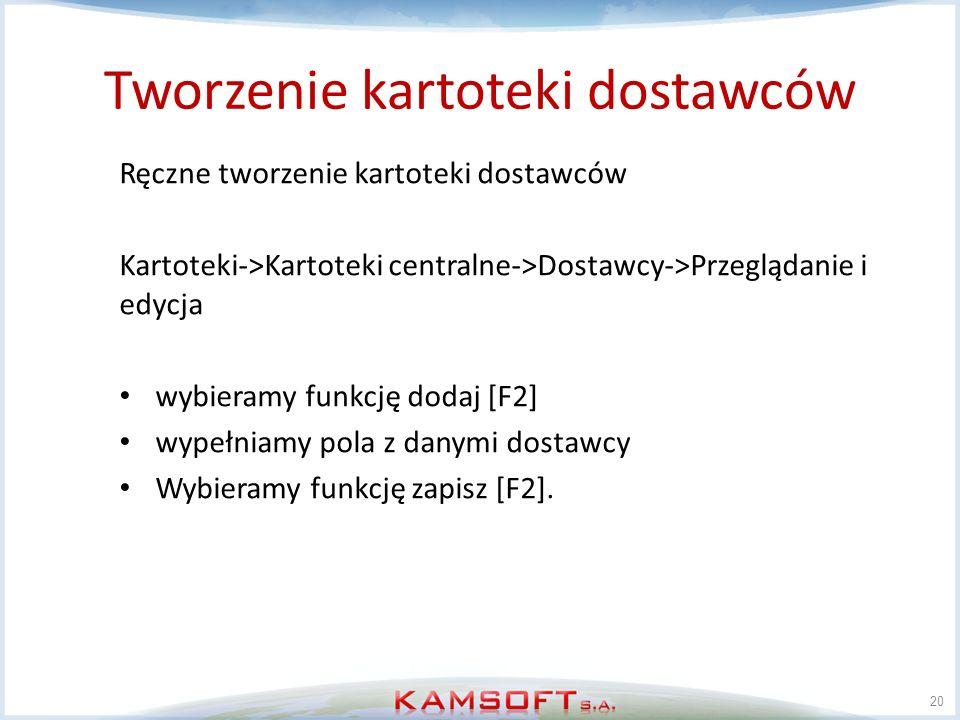 Tworzenie kartoteki dostawców 20 Ręczne tworzenie kartoteki dostawców Kartoteki->Kartoteki centralne->Dostawcy->Przeglądanie i edycja wybieramy funkcj