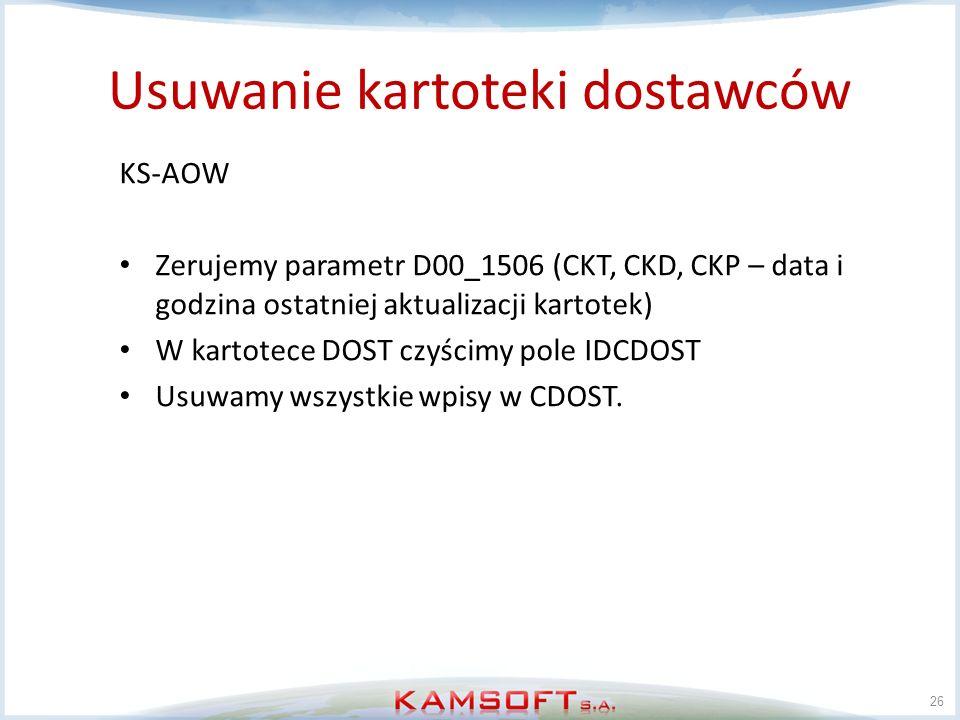 Usuwanie kartoteki dostawców 26 KS-AOW Zerujemy parametr D00_1506 (CKT, CKD, CKP – data i godzina ostatniej aktualizacji kartotek) W kartotece DOST cz