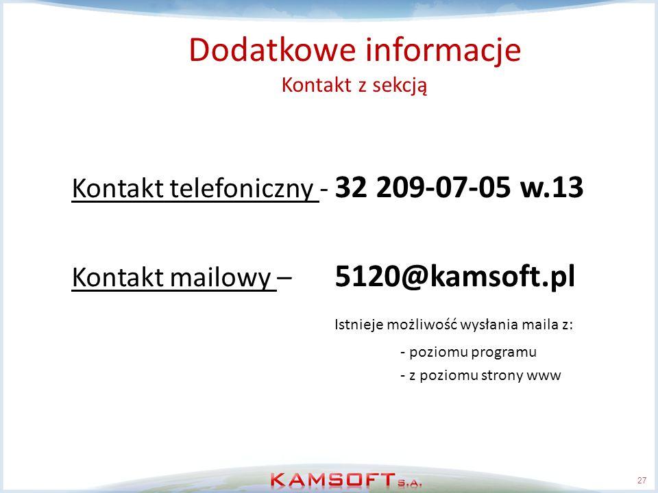27 Dodatkowe informacje Kontakt z sekcją Kontakt telefoniczny - 32 209-07-05 w.13 Kontakt mailowy – 5120@kamsoft.pl Istnieje możliwość wysłania maila