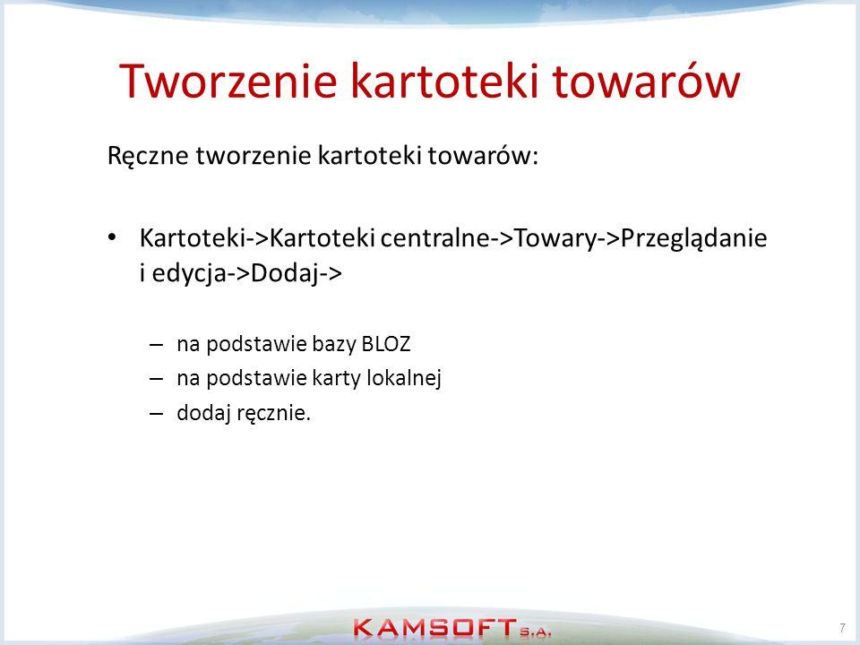 Tworzenie kartoteki towarów 7 Ręczne tworzenie kartoteki towarów: Kartoteki->Kartoteki centralne->Towary->Przeglądanie i edycja->Dodaj-> – na podstawi