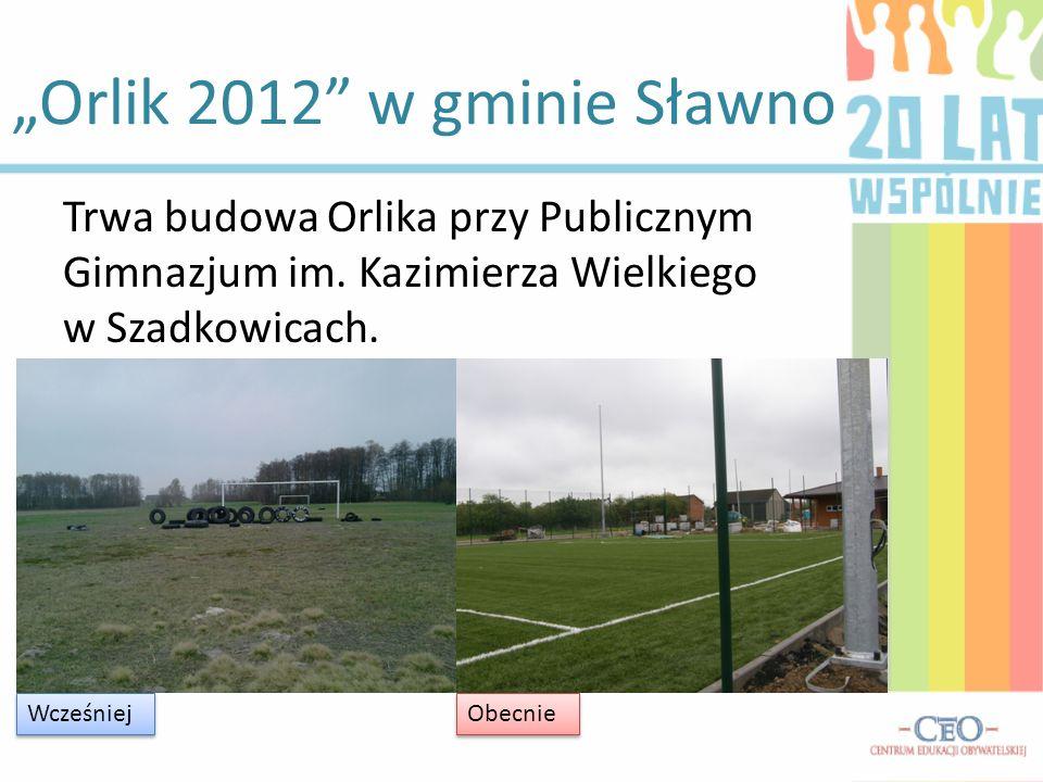 Orlik 2012 w gminie Sławno Trwa budowa Orlika przy Publicznym Gimnazjum im. Kazimierza Wielkiego w Szadkowicach. Wcześniej Obecnie