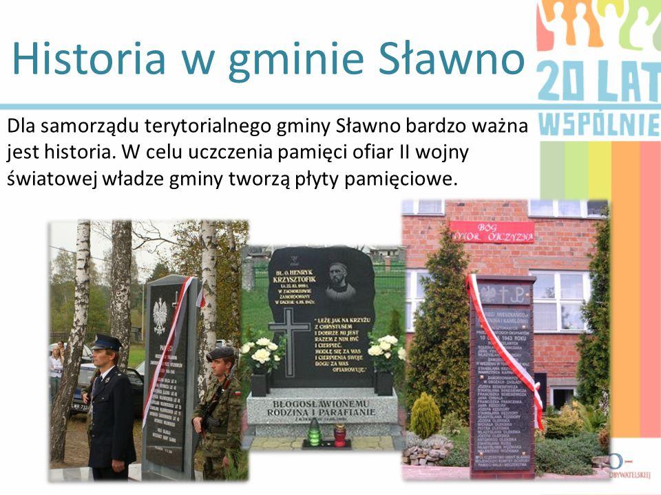 Historia w gminie Sławno Dla samorządu terytorialnego gminy Sławno bardzo ważna jest historia. W celu uczczenia pamięci ofiar II wojny światowej władz