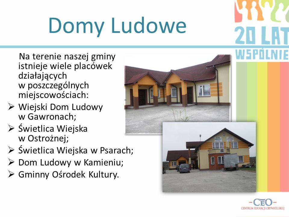 Na terenie naszej gminy istnieje wiele placówek działających w poszczególnych miejscowościach: Wiejski Dom Ludowy w Gawronach; Świetlica Wiejska w Ost