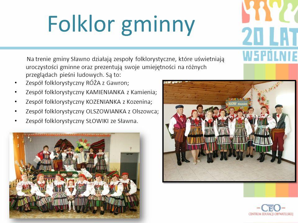 Folklor gminny Na trenie gminy Sławno działają zespoły folklorystyczne, które uświetniają uroczystości gminne oraz prezentują swoje umiejętności na różnych przeglądach pieśni ludowych.