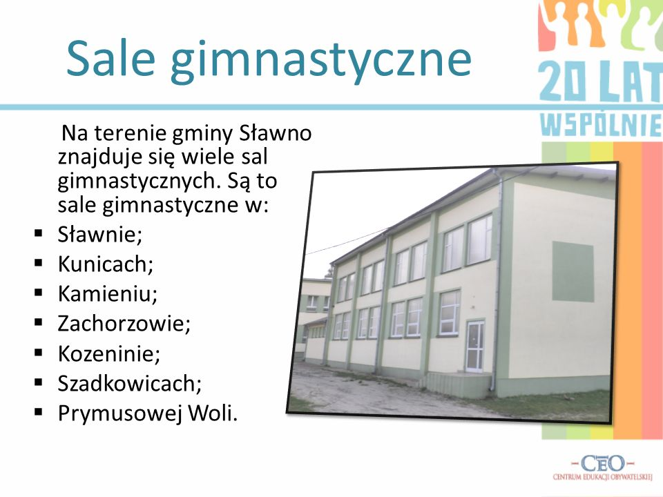Sale gimnastyczne Na terenie gminy Sławno znajduje się wiele sal gimnastycznych. Są to sale gimnastyczne w: Sławnie; Kunicach; Kamieniu; Zachorzowie;
