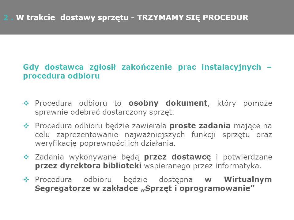 Gdy dostawca zgłosił zakończenie prac instalacyjnych – procedura odbioru Procedura odbioru to osobny dokument, który pomoże sprawnie odebrać dostarczony sprzęt.