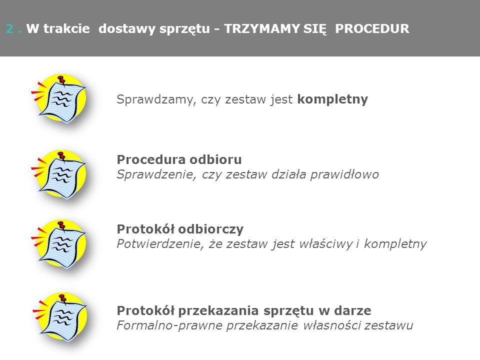 Procedura odbioru Sprawdzenie, czy zestaw działa prawidłowo Protokół odbiorczy Potwierdzenie, że zestaw jest właściwy i kompletny Protokół przekazania sprzętu w darze Formalno-prawne przekazanie własności zestawu Sprawdzamy, czy zestaw jest kompletny 2.
