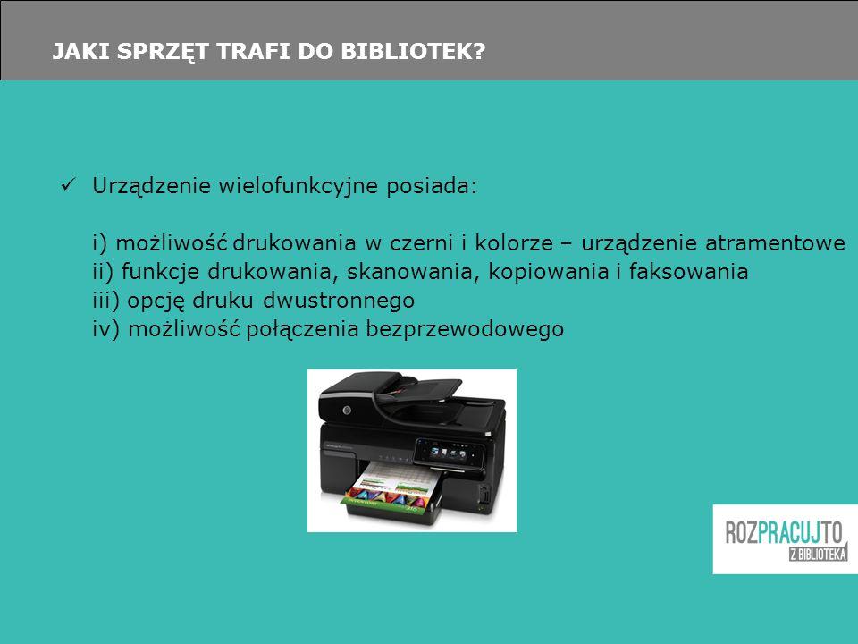 JAKI SPRZĘT TRAFI DO BIBLIOTEK? Urządzenie wielofunkcyjne posiada: i) możliwość drukowania w czerni i kolorze – urządzenie atramentowe ii) funkcje dru
