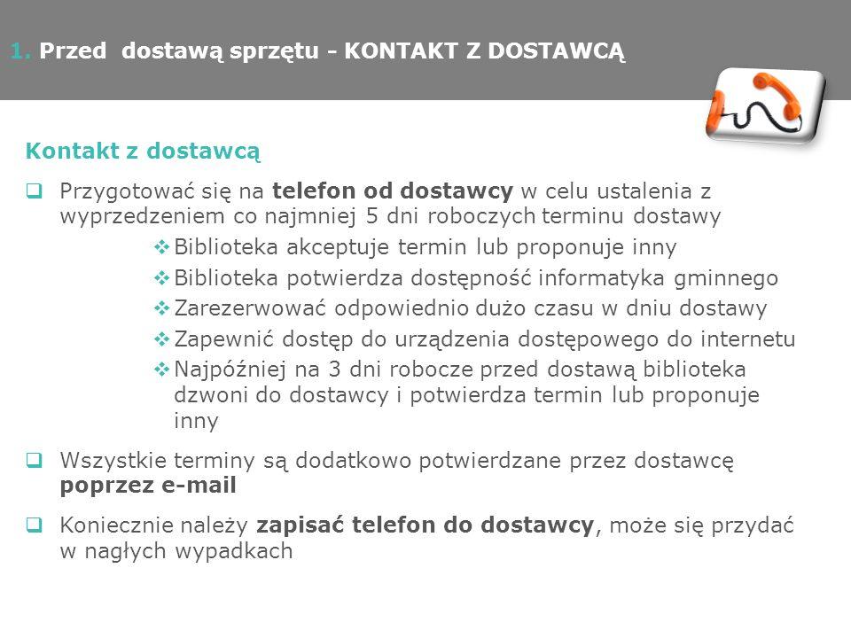 1. Przed dostawą sprzętu - KONTAKT Z DOSTAWCĄ Kontakt z dostawcą Przygotować się na telefon od dostawcy w celu ustalenia z wyprzedzeniem co najmniej 5