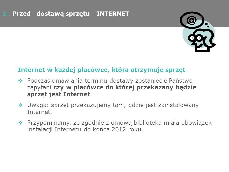 1. Przed dostawą sprzętu - INTERNET Internet w każdej placówce, która otrzymuje sprzęt Podczas umawiania terminu dostawy zostaniecie Państwo zapytani