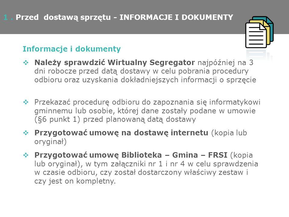 1. Przed dostawą sprzętu - INFORMACJE I DOKUMENTY Informacje i dokumenty Należy sprawdzić Wirtualny Segregator najpóźniej na 3 dni robocze przed datą
