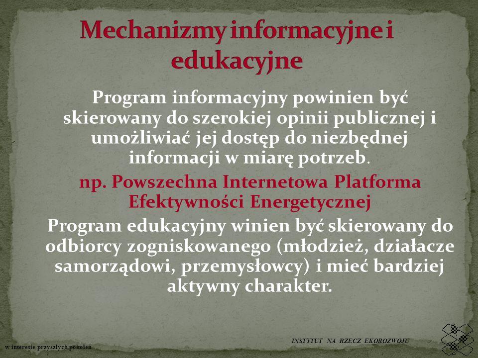 Program informacyjny powinien być skierowany do szerokiej opinii publicznej i umożliwiać jej dostęp do niezbędnej informacji w miarę potrzeb. np. Pows