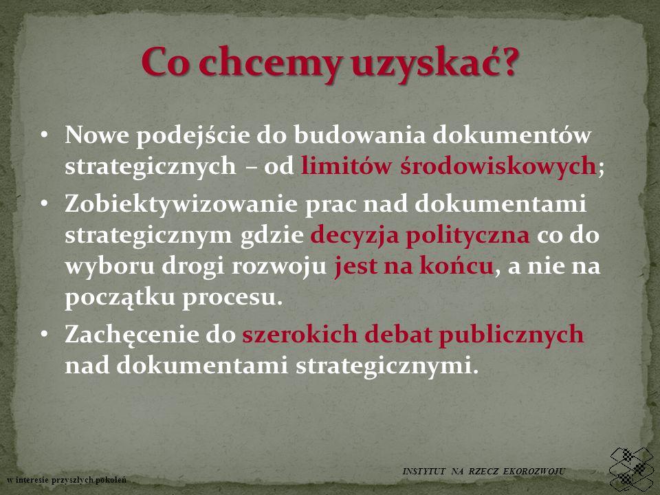 Co chcemy uzyskać? Nowe podejście do budowania dokumentów strategicznych – od limitów środowiskowych; Zobiektywizowanie prac nad dokumentami strategic