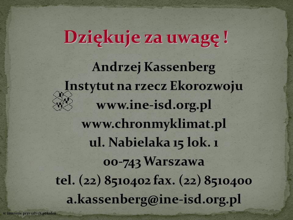 Dziękuje za uwagę ! Andrzej Kassenberg Instytut na rzecz Ekorozwoju www.ine-isd.org.pl www.chronmyklimat.pl ul. Nabielaka 15 lok. 1 00-743 Warszawa te