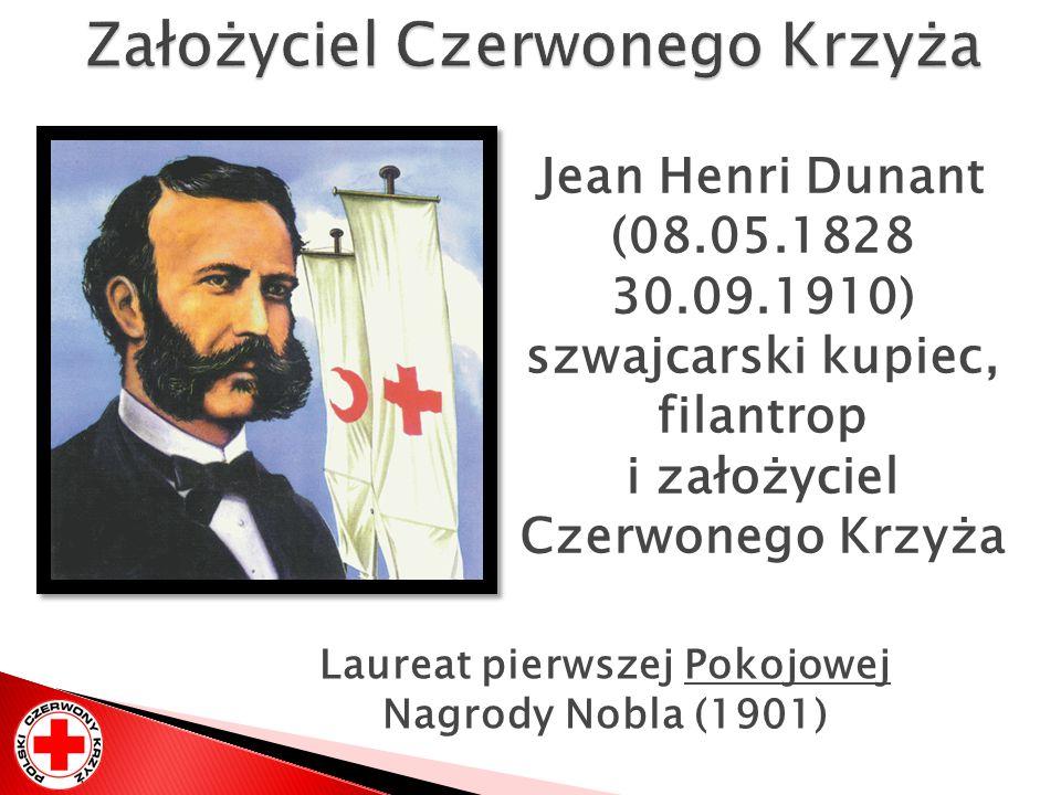 Jean Henri Dunant (08.05.1828 30.09.1910) szwajcarski kupiec, filantrop i założyciel Czerwonego Krzyża Laureat pierwszej Pokojowej Nagrody Nobla (1901