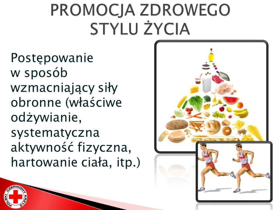 Postępowanie w sposób wzmacniający siły obronne (właściwe odżywianie, systematyczna aktywność fizyczna, hartowanie ciała, itp.)