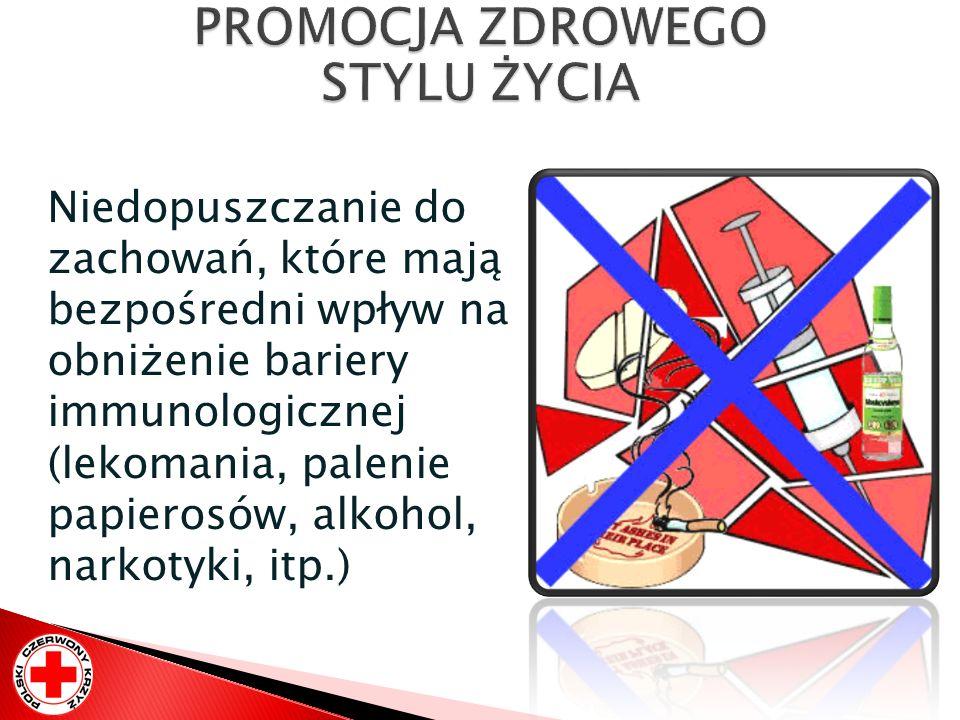 Niedopuszczanie do zachowań, które mają bezpośredni wpływ na obniżenie bariery immunologicznej (lekomania, palenie papierosów, alkohol, narkotyki, itp