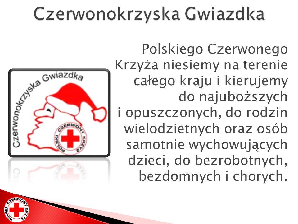 Polskiego Czerwonego Krzyża niesiemy na terenie całego kraju i kierujemy do najuboższych i opuszczonych, do rodzin wielodzietnych oraz osób samotnie w