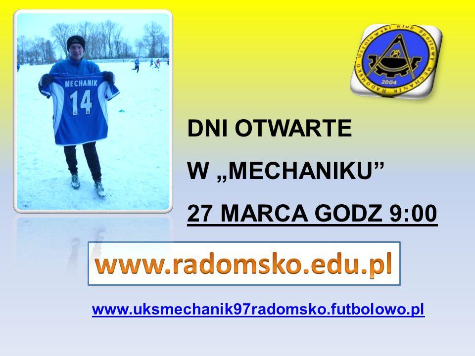 www.uksmechanik97radomsko.futbolowo.pl DNI OTWARTE W MECHANIKU 27 MARCA GODZ 9:00