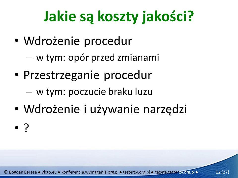 © Bogdan Bereza victo.eu konferencja.wymagania.org.pl testerzy.org.pl gazeta.testerzy.org.pl 12 (27) Jakie są koszty jakości? Wdrożenie procedur – w t