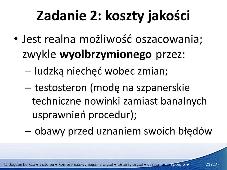 © Bogdan Bereza victo.eu konferencja.wymagania.org.pl testerzy.org.pl gazeta.testerzy.org.pl 21 (27) Zadanie 2: koszty jakości Jest realna możliwość o