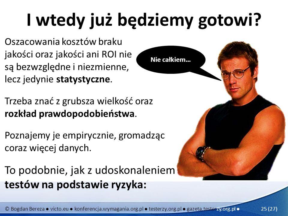 © Bogdan Bereza victo.eu konferencja.wymagania.org.pl testerzy.org.pl gazeta.testerzy.org.pl 25 (27) I wtedy już będziemy gotowi? Nie całkiem… Oszacow