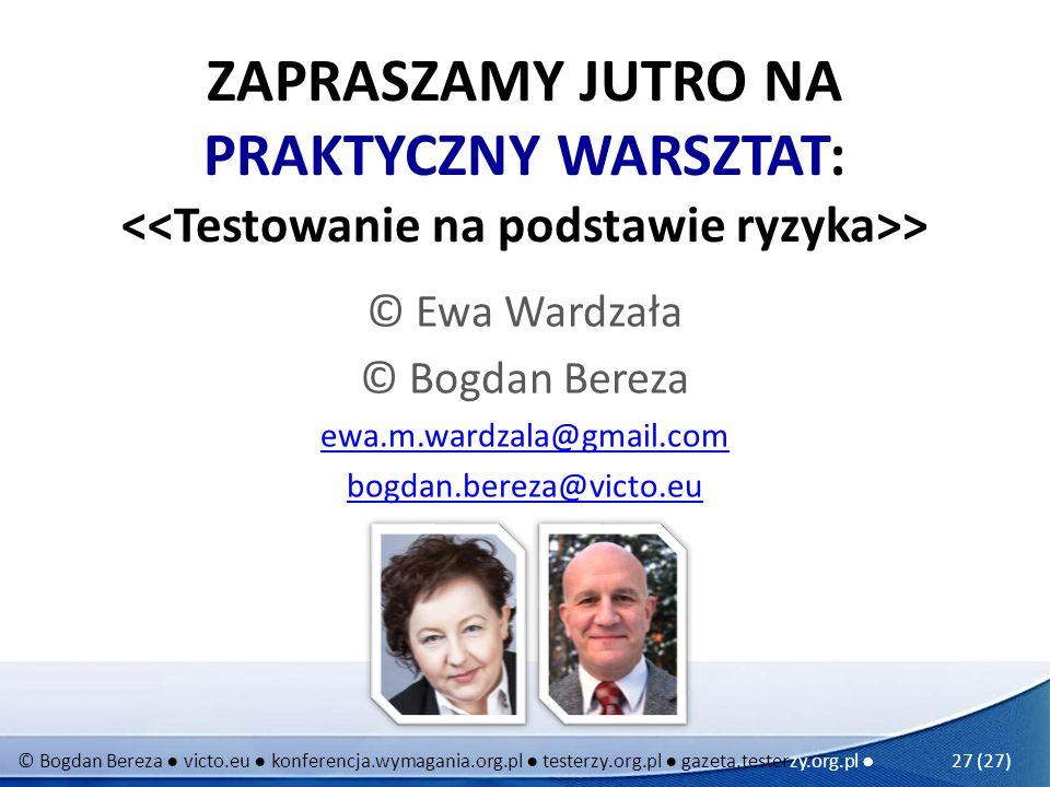 © Bogdan Bereza victo.eu konferencja.wymagania.org.pl testerzy.org.pl gazeta.testerzy.org.pl 27 (27) ZAPRASZAMY JUTRO NA PRAKTYCZNY WARSZTAT: > © Ewa