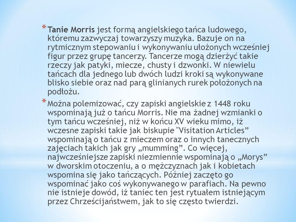* Termin pochodzi od tańca na torfowisku, wtedy znanego jako taniec Morisk lub Moreys daunce, lub morisse daunce w XV wieku.