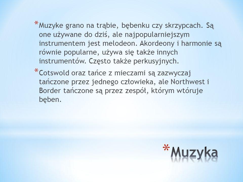 * Muzyke grano na trąbie, bębenku czy skrzypcach. Są one używane do dziś, ale najpopularniejszym instrumentem jest melodeon. Akordeony i harmonie są r
