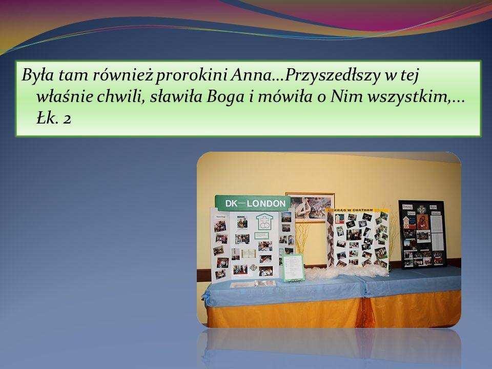 Była tam również prorokini Anna…Przyszedłszy w tej właśnie chwili, sławiła Boga i mówiła o Nim wszystkim,...