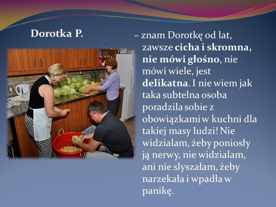 – znam Dorotkę od lat, zawsze cicha i skromna, nie mówi głośno, nie mówi wiele, jest delikatna.