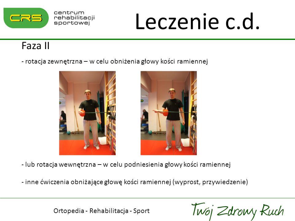 Ortopedia - Rehabilitacja - Sport Leczenie c.d. Faza II - rotacja zewnętrzna – w celu obniżenia głowy kości ramiennej - lub rotacja wewnętrzna – w cel
