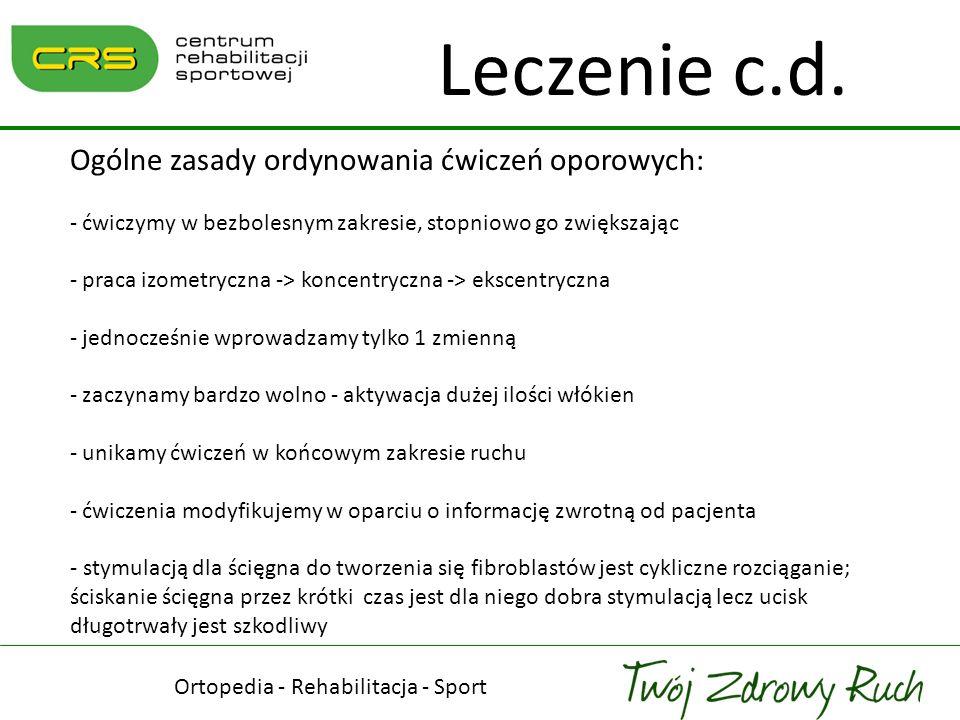 Ortopedia - Rehabilitacja - Sport Leczenie c.d. Ogólne zasady ordynowania ćwiczeń oporowych: - ćwiczymy w bezbolesnym zakresie, stopniowo go zwiększaj