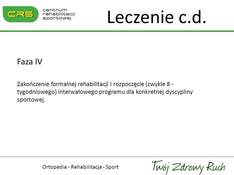 Ortopedia - Rehabilitacja - Sport Leczenie c.d. Faza IV Zakończenie formalnej rehabilitacji i rozpoczęcie (zwykle 8 - tygodniowego) interwałowego prog