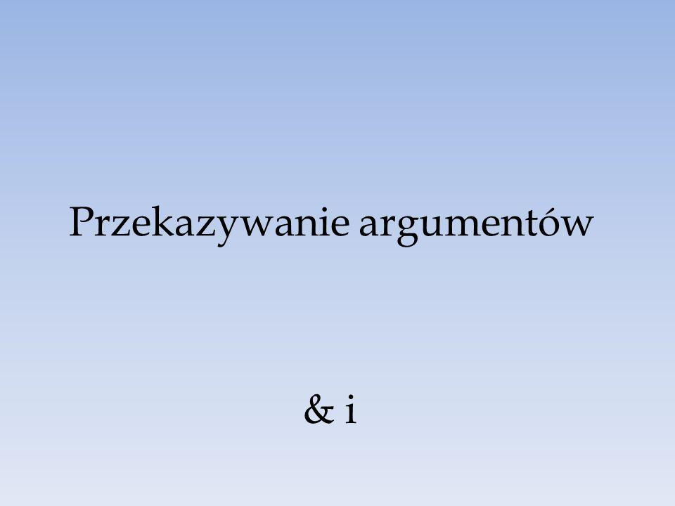 Przekazywanie argumentów & i