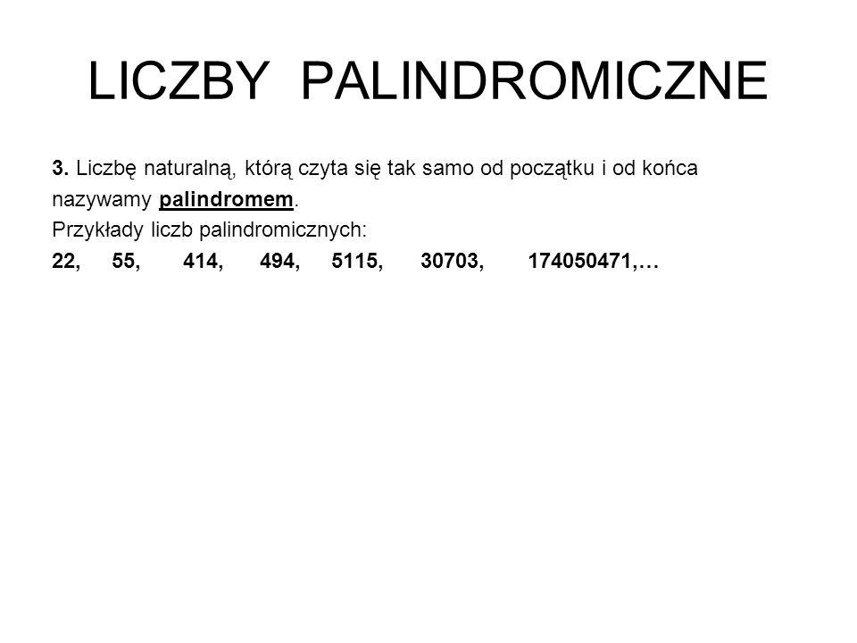 LICZBY PALINDROMICZNE 3. Liczbę naturalną, którą czyta się tak samo od początku i od końca nazywamy palindromem. Przykłady liczb palindromicznych: 22,