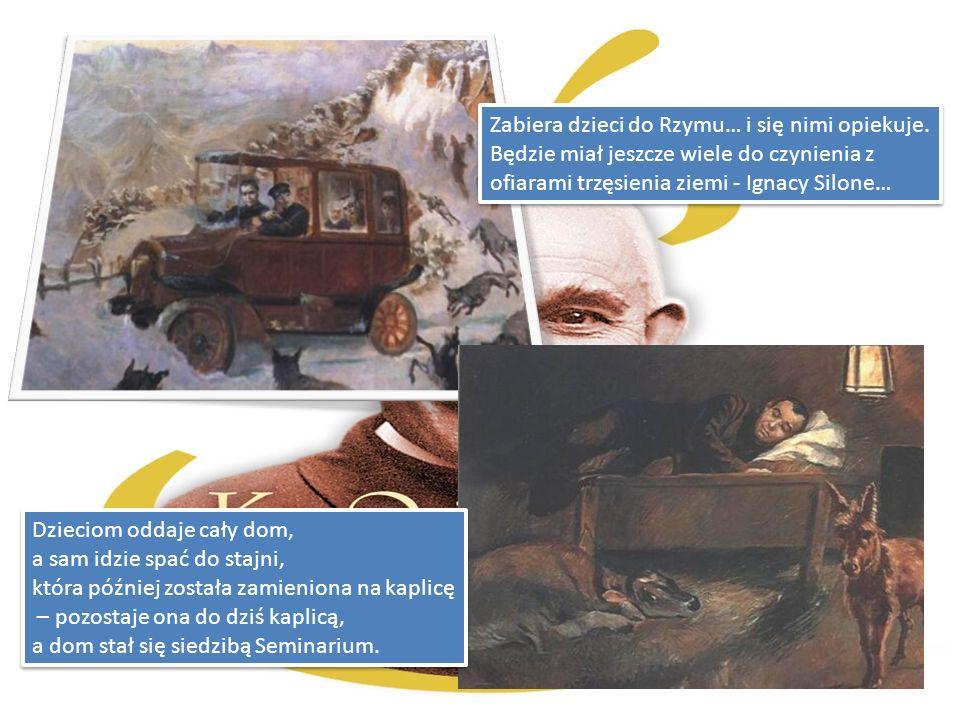 Zabiera dzieci do Rzymu… i się nimi opiekuje. Będzie miał jeszcze wiele do czynienia z ofiarami trzęsienia ziemi - Ignacy Silone… Zabiera dzieci do Rz