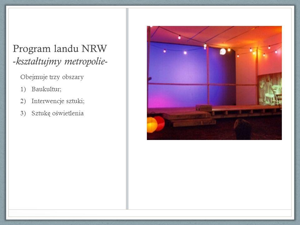 Program landu NRW - kszta ł tujmy metropolie- Obejmuje trzy obszary 1)Baukultur; 2)Interwencje sztuki; 3)Sztuk ę o ś wietlenia
