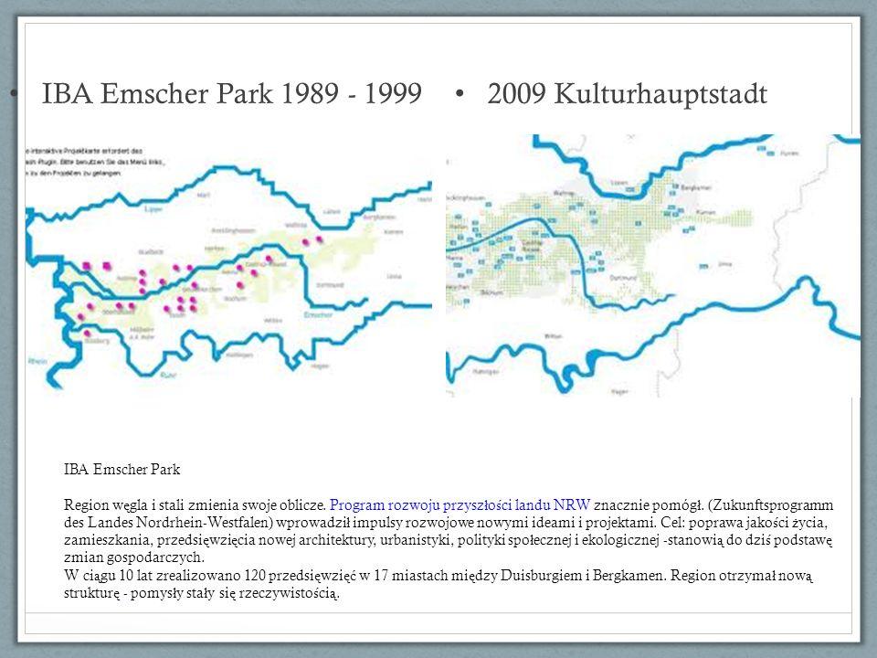 IBA Emscher Park 1989 - 1999 2009 Kulturhauptstadt IBA Emscher Park Region w ę gla i stali zmienia swoje oblicze. Program rozwoju przysz ł o ś ci land