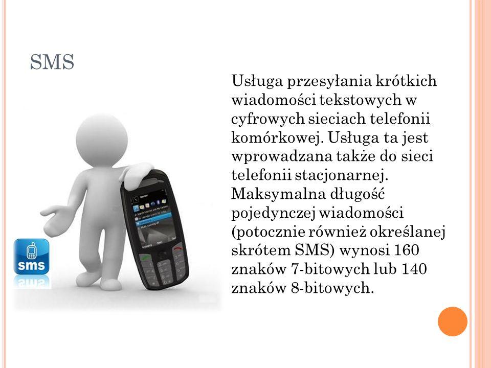 SMS Usługa przesyłania krótkich wiadomości tekstowych w cyfrowych sieciach telefonii komórkowej. Usługa ta jest wprowadzana także do sieci telefonii s