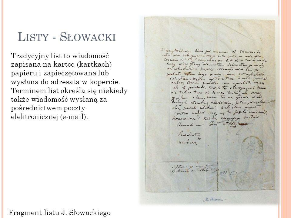 L ISTY - S ŁOWACKI Tradycyjny list to wiadomość zapisana na kartce (kartkach) papieru i zapieczętowana lub wysłana do adresata w kopercie. Terminem li