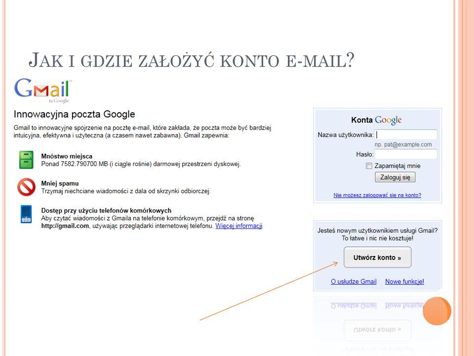 Wiele portali internetowych oferuje założenie konta e-mail: na przykład: gmail.com, wp.pl... Spróbuj! J AK I GDZIE ZAŁOŻYĆ KONTO E - MAIL ?