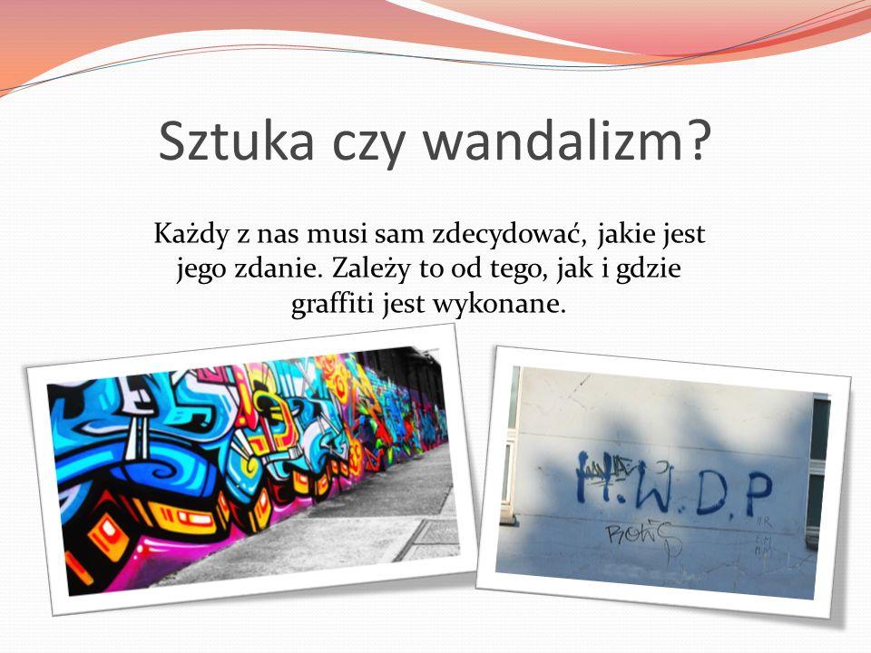 Sztuka czy wandalizm? Każdy z nas musi sam zdecydować, jakie jest jego zdanie. Zależy to od tego, jak i gdzie graffiti jest wykonane.