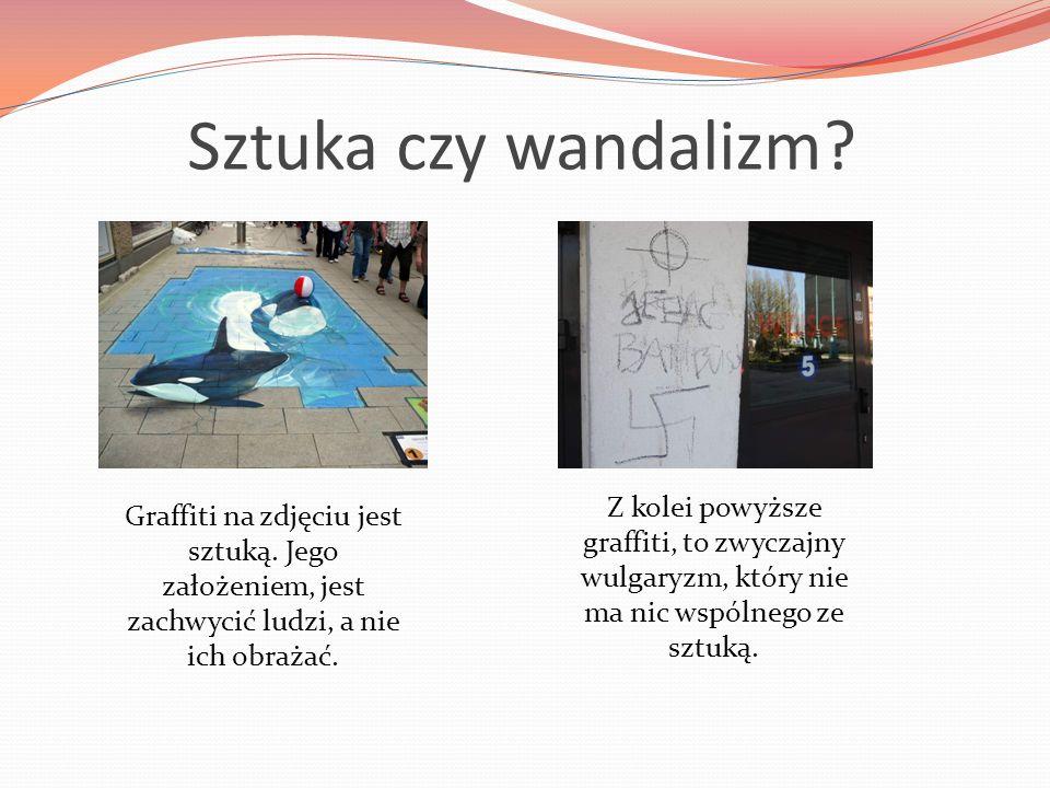 Sztuka czy wandalizm? Graffiti na zdjęciu jest sztuką. Jego założeniem, jest zachwycić ludzi, a nie ich obrażać. Z kolei powyższe graffiti, to zwyczaj
