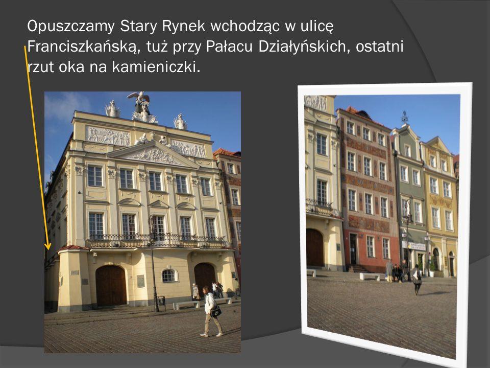 Opuszczamy Stary Rynek wchodząc w ulicę Franciszkańską, tuż przy Pałacu Działyńskich, ostatni rzut oka na kamieniczki.