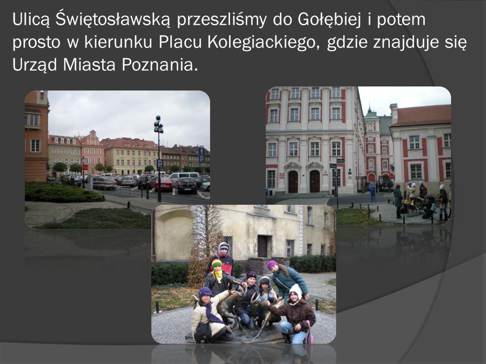 Ulicą Świętosławską przeszliśmy do Gołębiej i potem prosto w kierunku Placu Kolegiackiego, gdzie znajduje się Urząd Miasta Poznania.