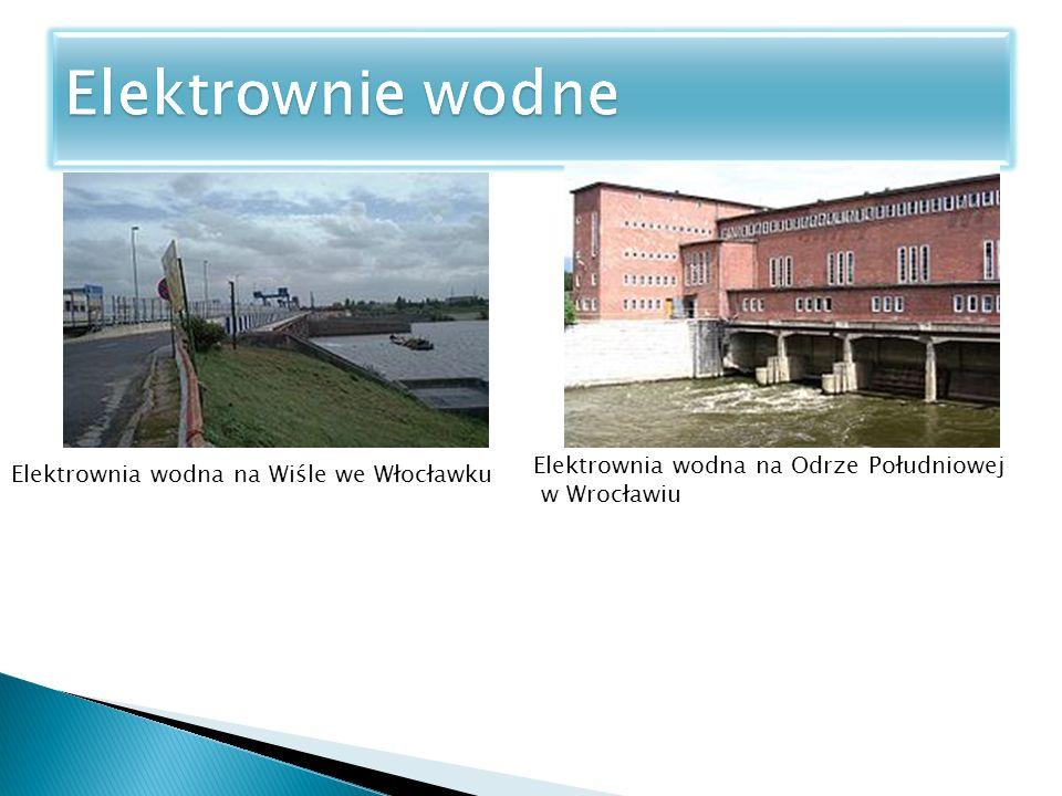 Elektrownia wodna na Wiśle we Włocławku Elektrownia wodna na Odrze Południowej w Wrocławiu
