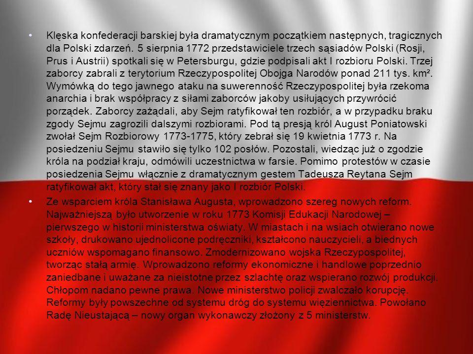 Klęska konfederacji barskiej była dramatycznym początkiem następnych, tragicznych dla Polski zdarzeń. 5 sierpnia 1772 przedstawiciele trzech sąsiadów